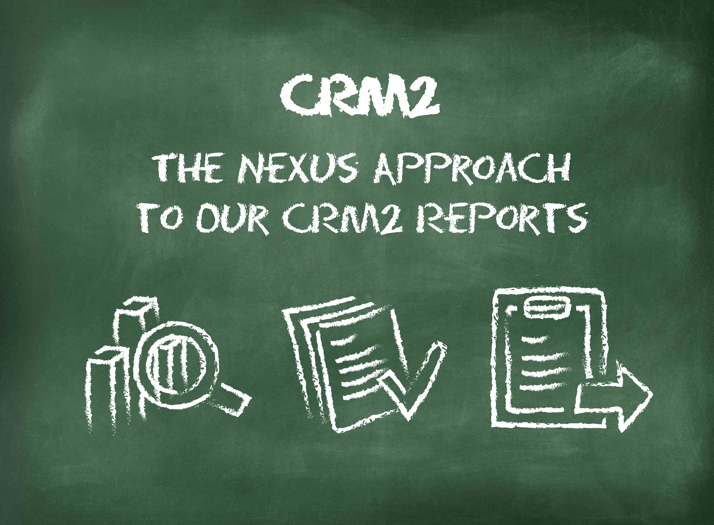 CRM2: The Nexus Approach to our CRM2 Reports